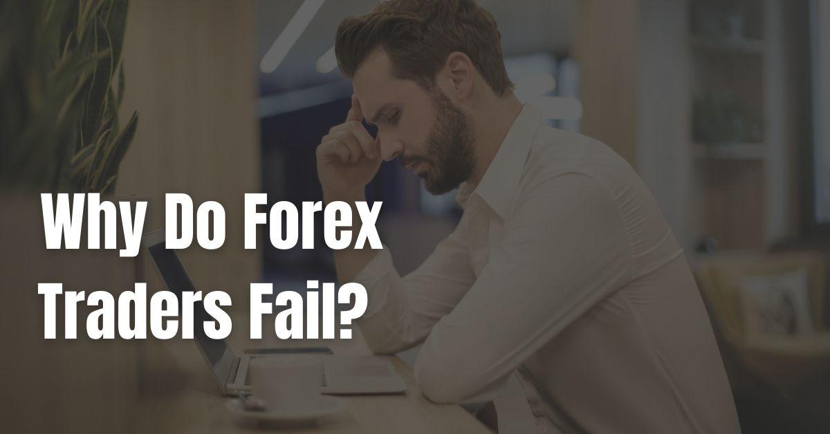Forex Traders Fail